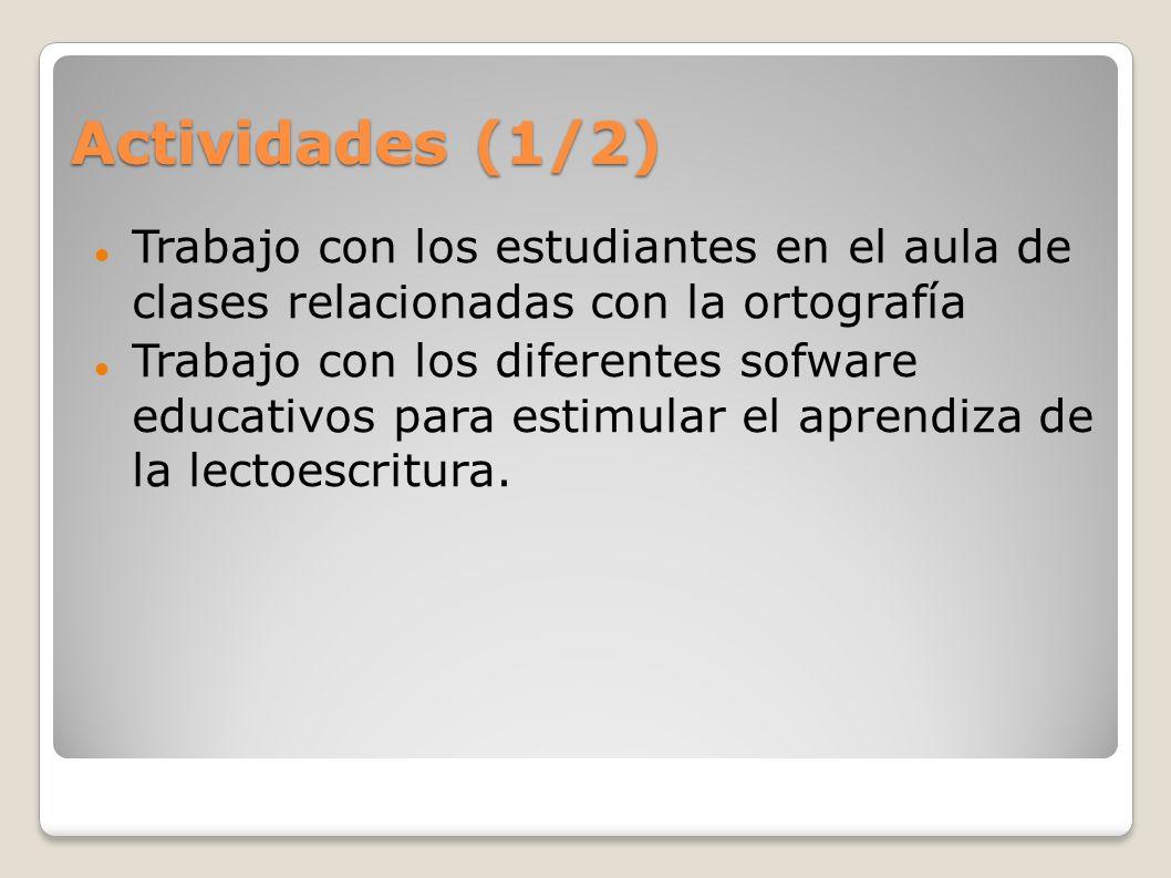 Actividades (1/2) Trabajo con los estudiantes en el aula de clases relacionadas con la ortografía.