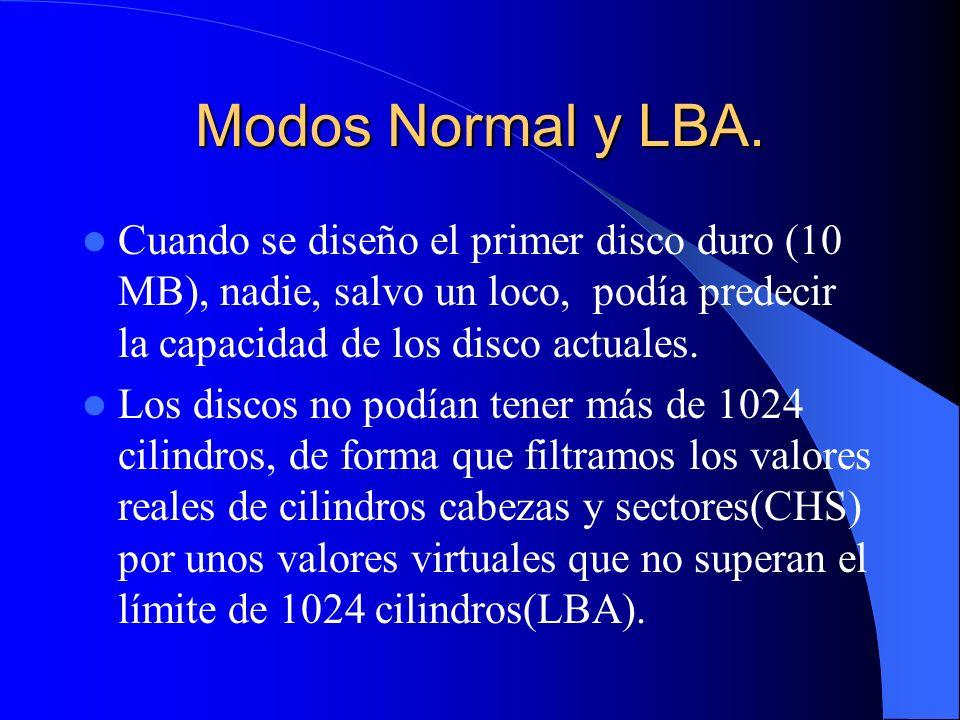 Modos Normal y LBA. Cuando se diseño el primer disco duro (10 MB), nadie, salvo un loco, podía predecir la capacidad de los disco actuales.