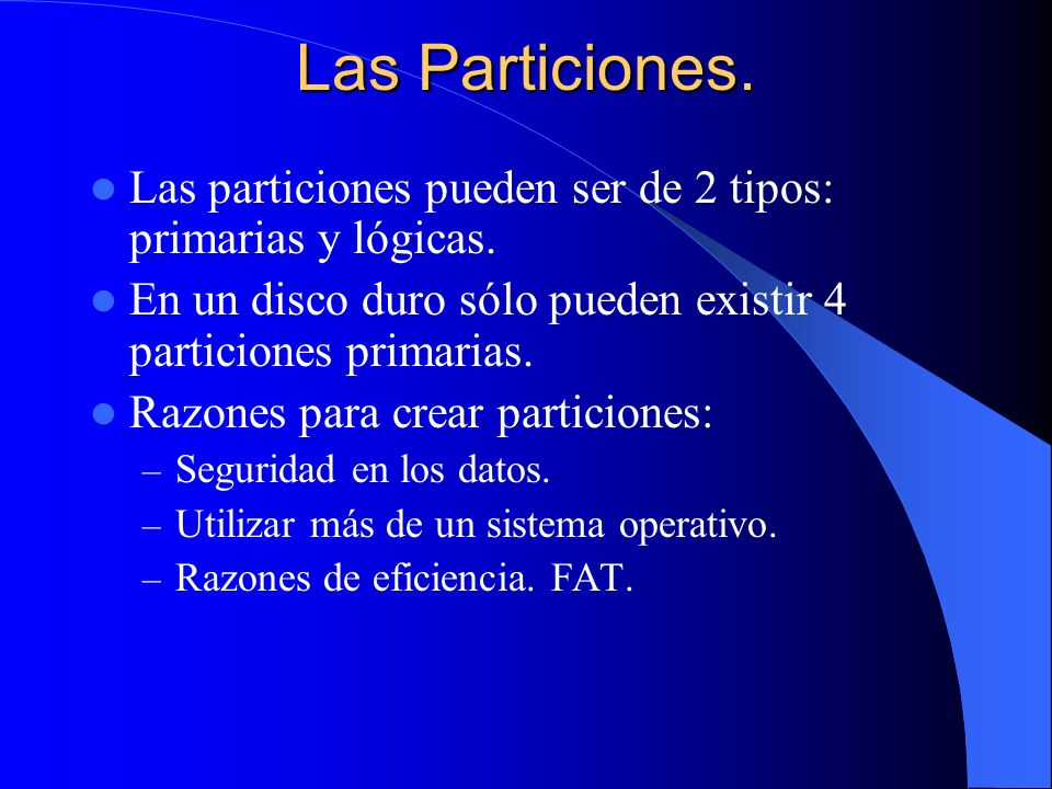 Las Particiones. Las particiones pueden ser de 2 tipos: primarias y lógicas. En un disco duro sólo pueden existir 4 particiones primarias.