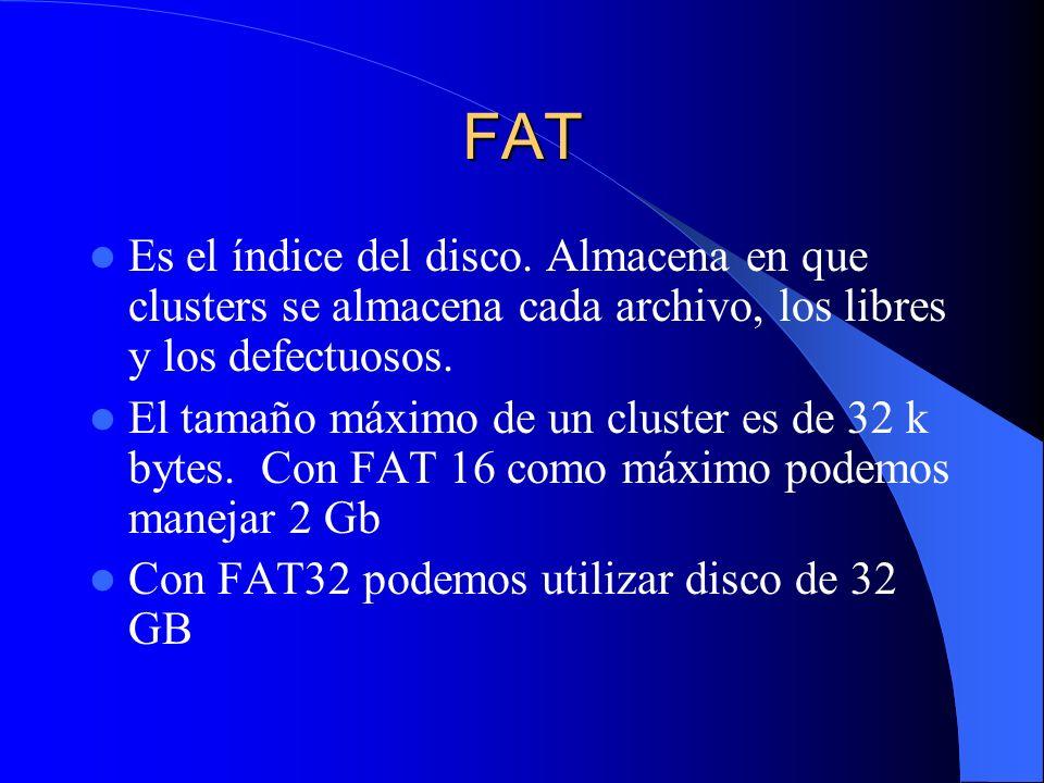 FAT Es el índice del disco. Almacena en que clusters se almacena cada archivo, los libres y los defectuosos.