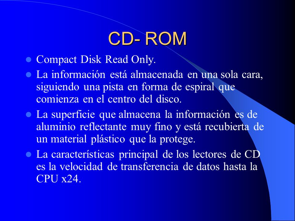 CD- ROM Compact Disk Read Only.
