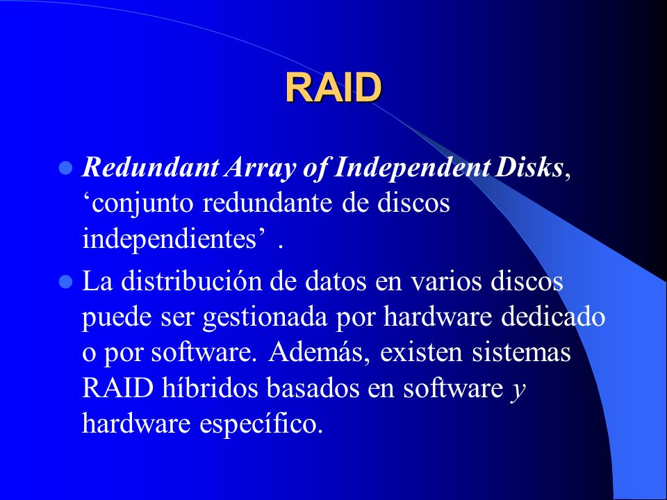 RAID Redundant Array of Independent Disks, 'conjunto redundante de discos independientes' .