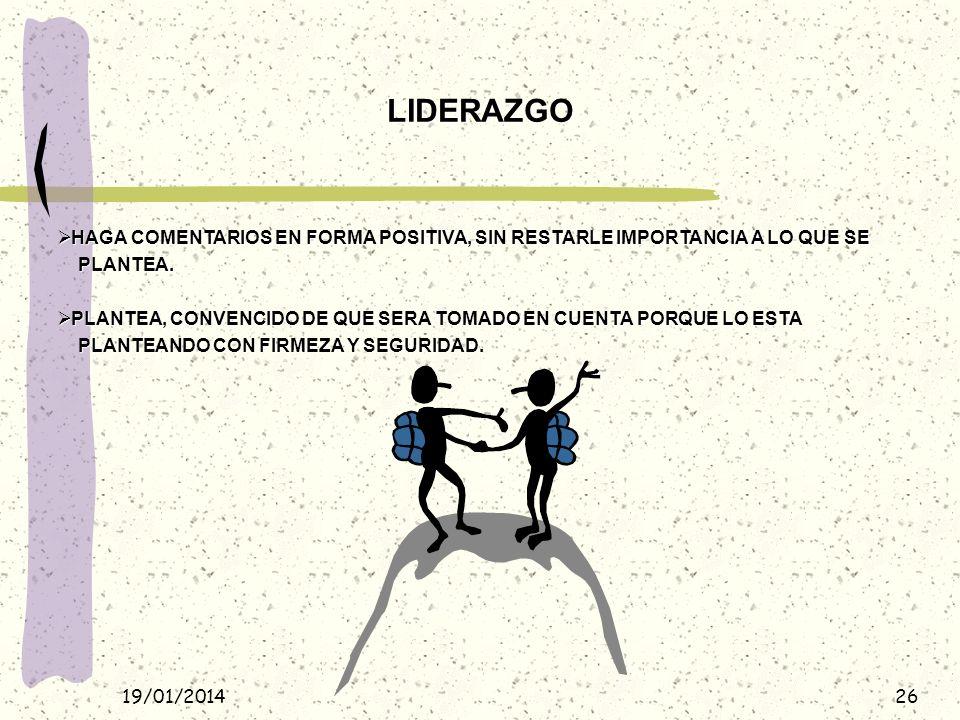LIDERAZGO HAGA COMENTARIOS EN FORMA POSITIVA, SIN RESTARLE IMPORTANCIA A LO QUE SE. PLANTEA.