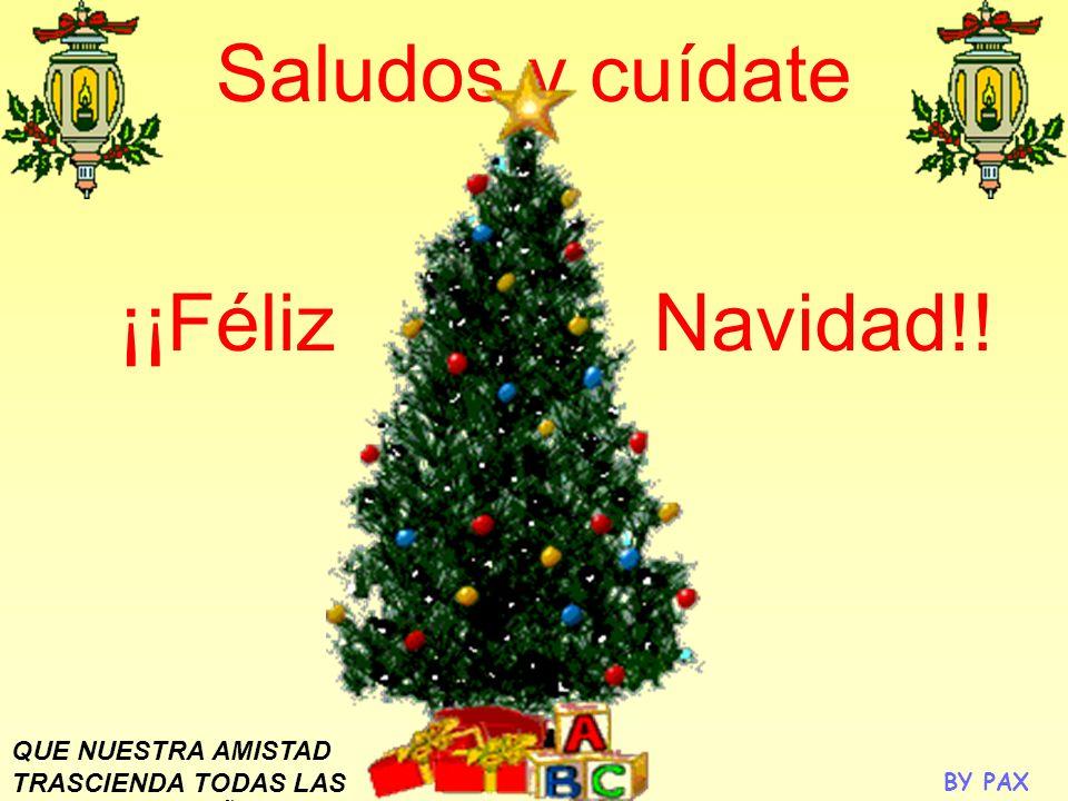 Saludos y cuídate ¡¡Féliz Navidad!!