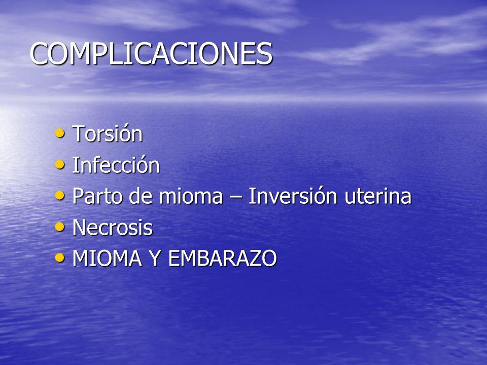 COMPLICACIONES Torsión Infección Parto de mioma – Inversión uterina