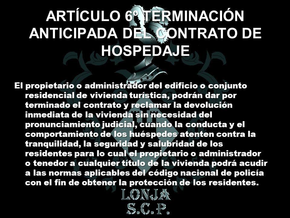ARTÍCULO 6º TERMINACIÓN ANTICIPADA DEL CONTRATO DE HOSPEDAJE