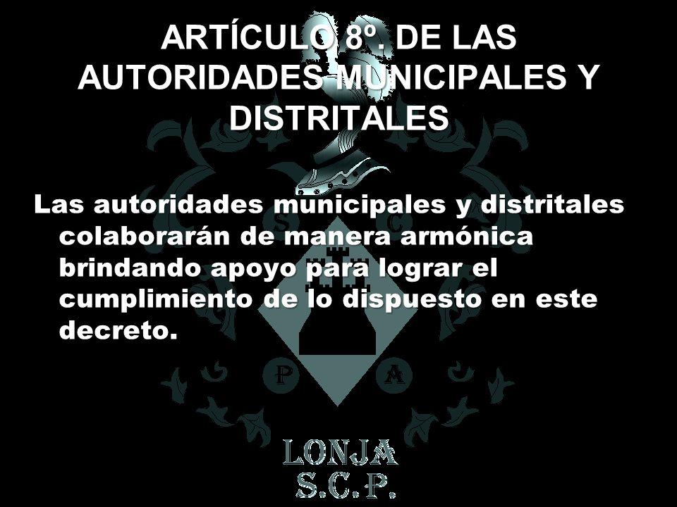 ARTÍCULO 8º. DE LAS AUTORIDADES MUNICIPALES Y DISTRITALES