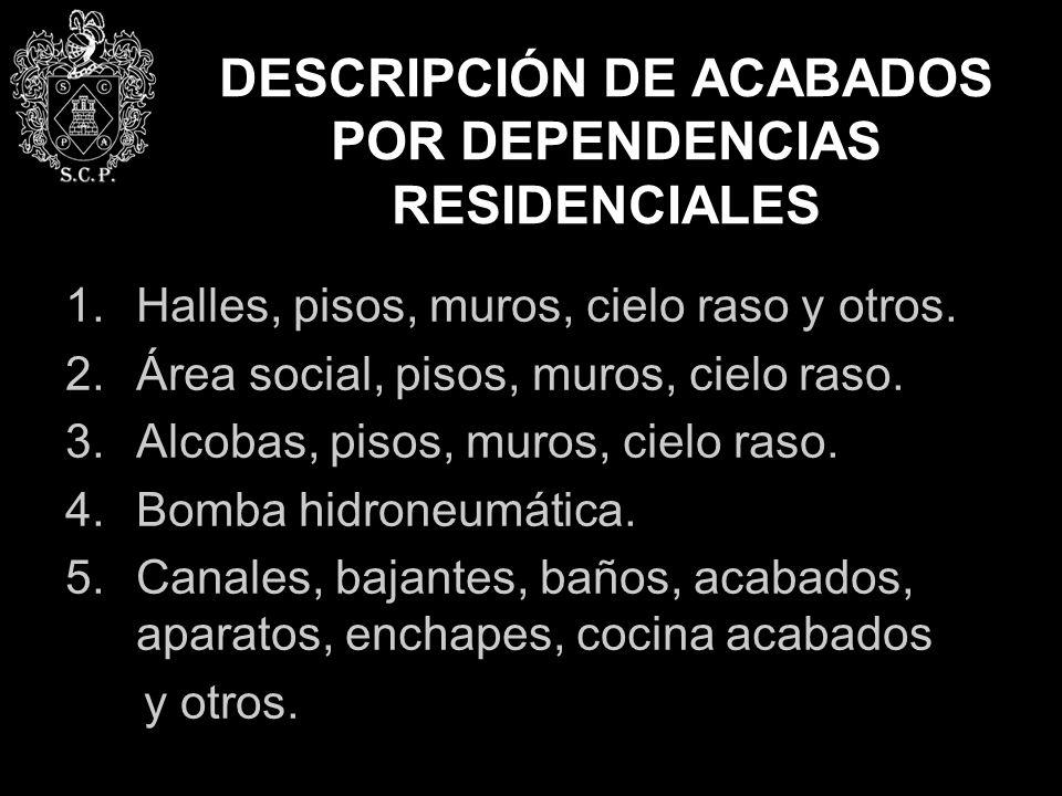 DESCRIPCIÓN DE ACABADOS POR DEPENDENCIAS RESIDENCIALES