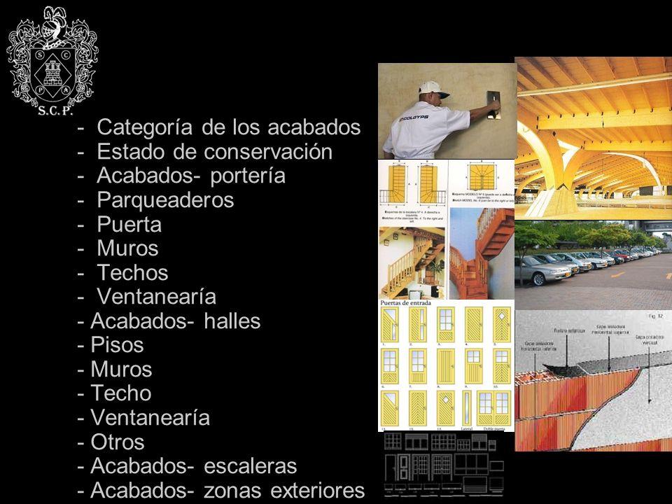 - Categoría de los acabados - Estado de conservación - Acabados- portería - Parqueaderos - Puerta - Muros - Techos - Ventanearía - Acabados- halles - Pisos - Muros - Techo - Ventanearía - Otros - Acabados- escaleras - Acabados- zonas exteriores