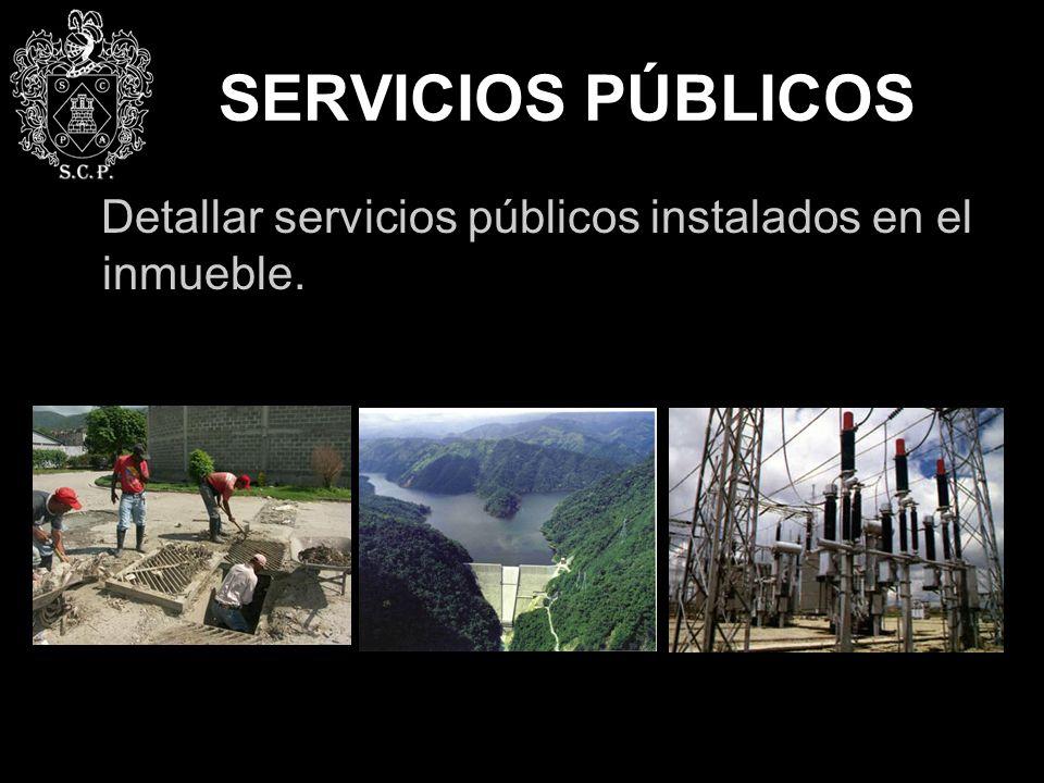 SERVICIOS PÚBLICOS Detallar servicios públicos instalados en el inmueble.