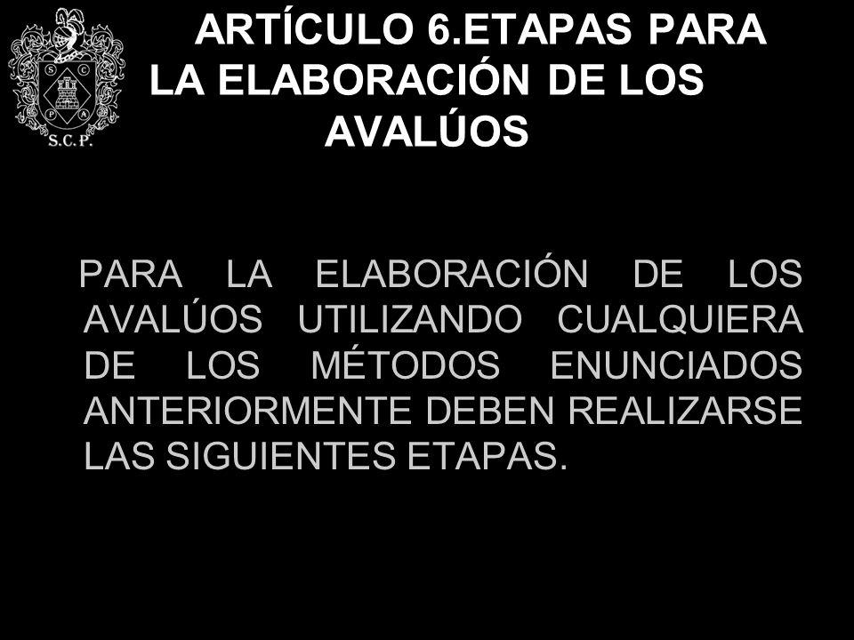 ARTÍCULO 6.ETAPAS PARA LA ELABORACIÓN DE LOS AVALÚOS