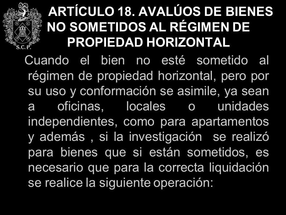 ARTÍCULO 18. AVALÚOS DE BIENES NO SOMETIDOS AL RÉGIMEN DE PROPIEDAD HORIZONTAL