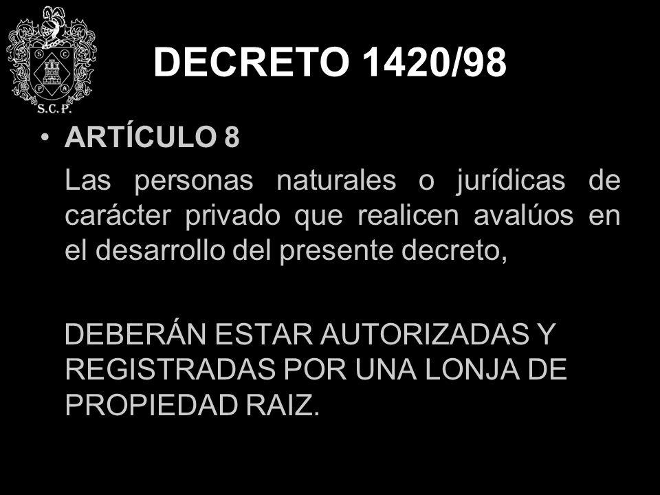 DECRETO 1420/98 ARTÍCULO 8. Las personas naturales o jurídicas de carácter privado que realicen avalúos en el desarrollo del presente decreto,