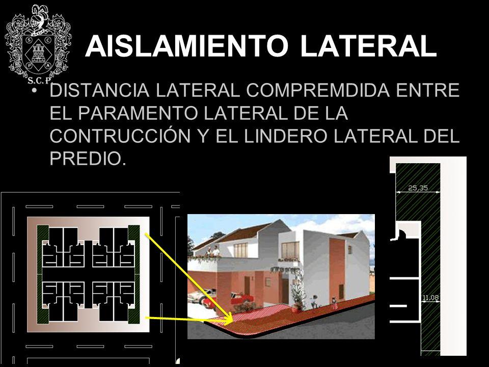 AISLAMIENTO LATERAL DISTANCIA LATERAL COMPREMDIDA ENTRE EL PARAMENTO LATERAL DE LA CONTRUCCIÓN Y EL LINDERO LATERAL DEL PREDIO.