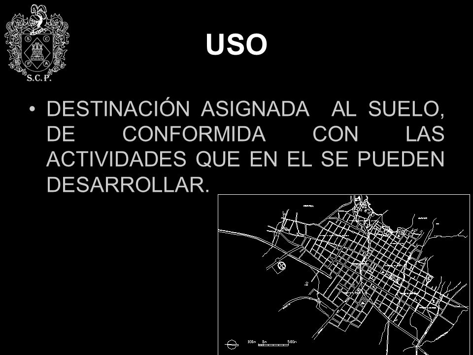 USO DESTINACIÓN ASIGNADA AL SUELO, DE CONFORMIDA CON LAS ACTIVIDADES QUE EN EL SE PUEDEN DESARROLLAR.