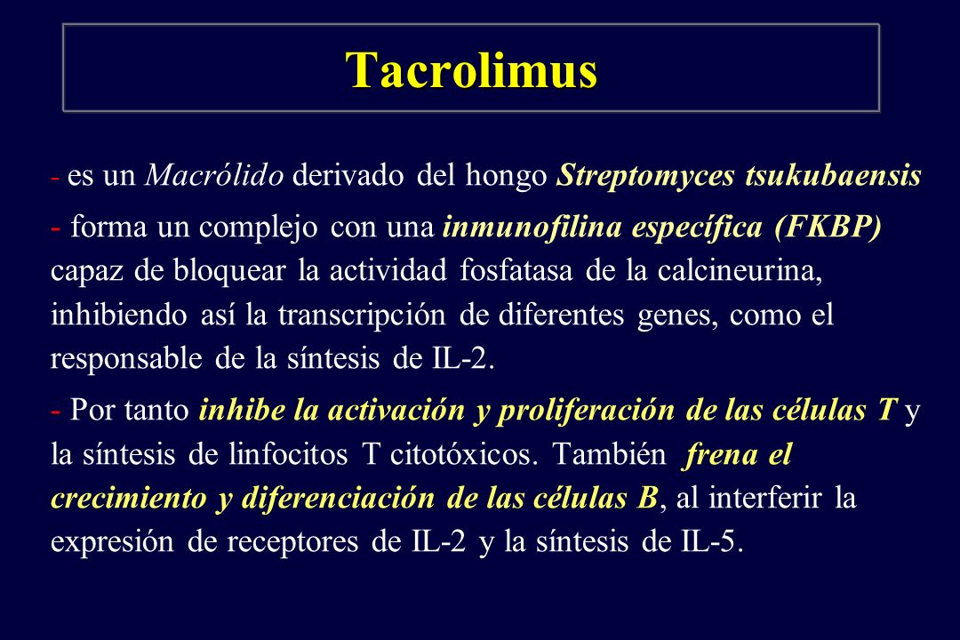 Tacrolimus - es un Macrólido derivado del hongo Streptomyces tsukubaensis.