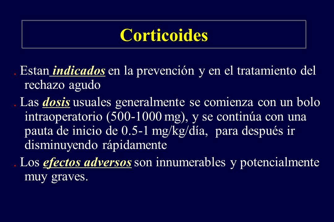 Corticoides . Estan indicados en la prevención y en el tratamiento del rechazo agudo.