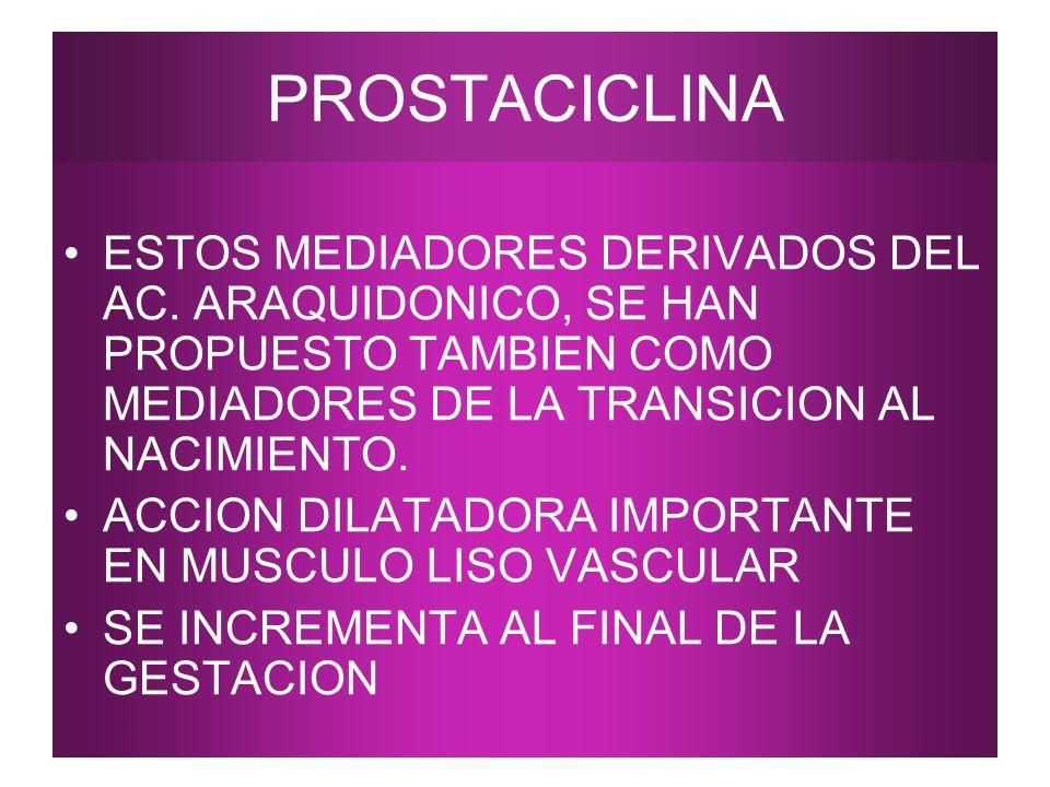 PROSTACICLINA ESTOS MEDIADORES DERIVADOS DEL AC. ARAQUIDONICO, SE HAN PROPUESTO TAMBIEN COMO MEDIADORES DE LA TRANSICION AL NACIMIENTO.