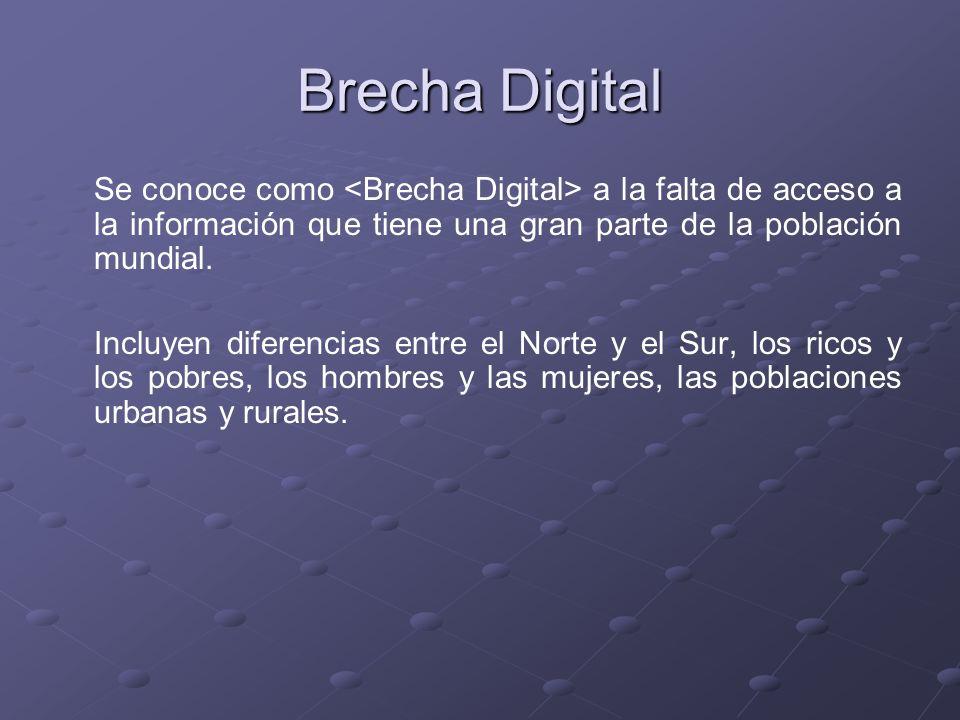 Brecha Digital Se conoce como <Brecha Digital> a la falta de acceso a la información que tiene una gran parte de la población mundial.