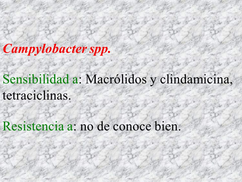 Campylobacter spp. Sensibilidad a: Macrólidos y clindamicina, tetraciclinas.
