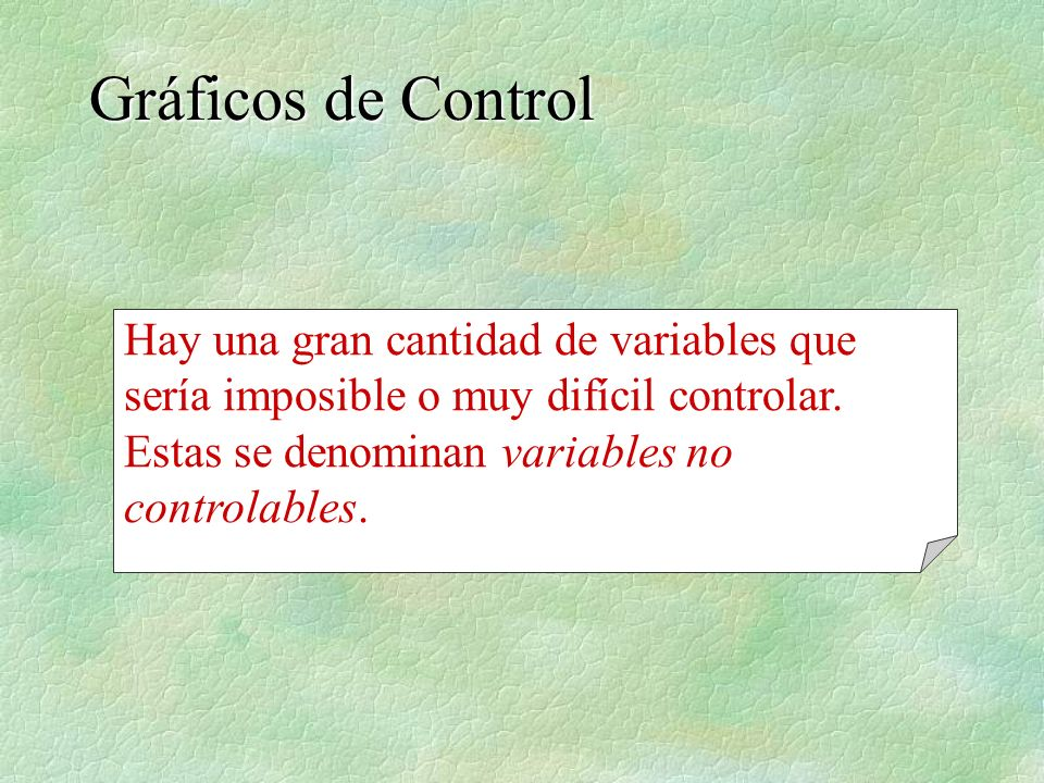 Gráficos de Control Hay una gran cantidad de variables que sería imposible o muy difícil controlar.
