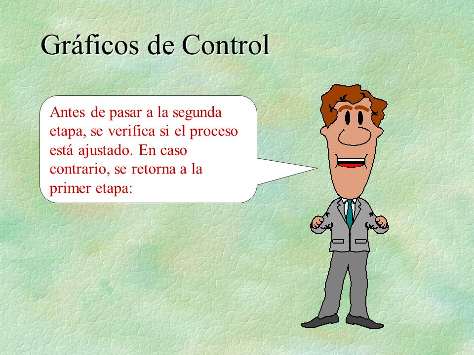 Gráficos de Control Antes de pasar a la segunda etapa, se verifica si el proceso está ajustado.