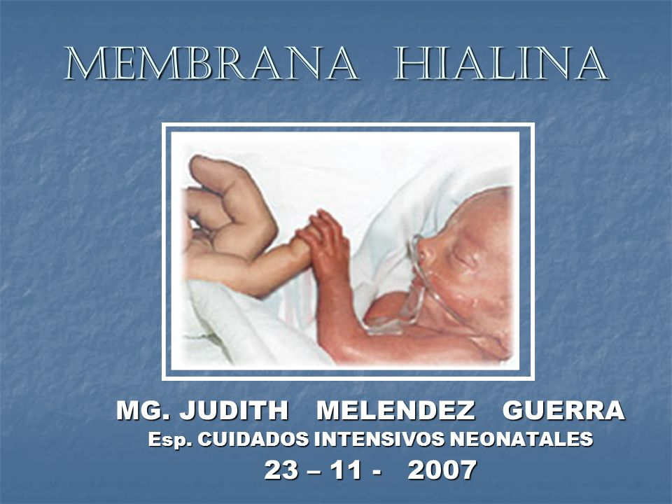 MEMBRANA HIALINA MG. JUDITH MELENDEZ GUERRA 23 – 11 - 2007