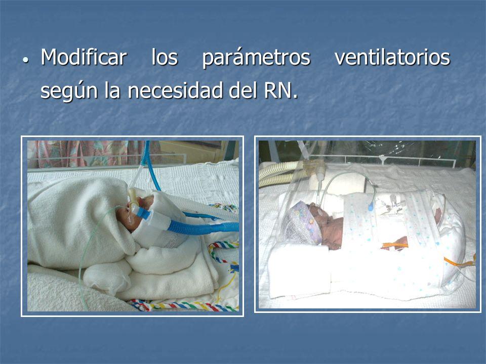 Modificar los parámetros ventilatorios según la necesidad del RN.