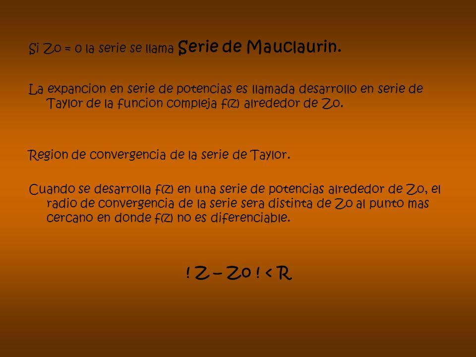 ! Z – Zo ! < R Si Zo = 0 la serie se llama Serie de Mauclaurin.