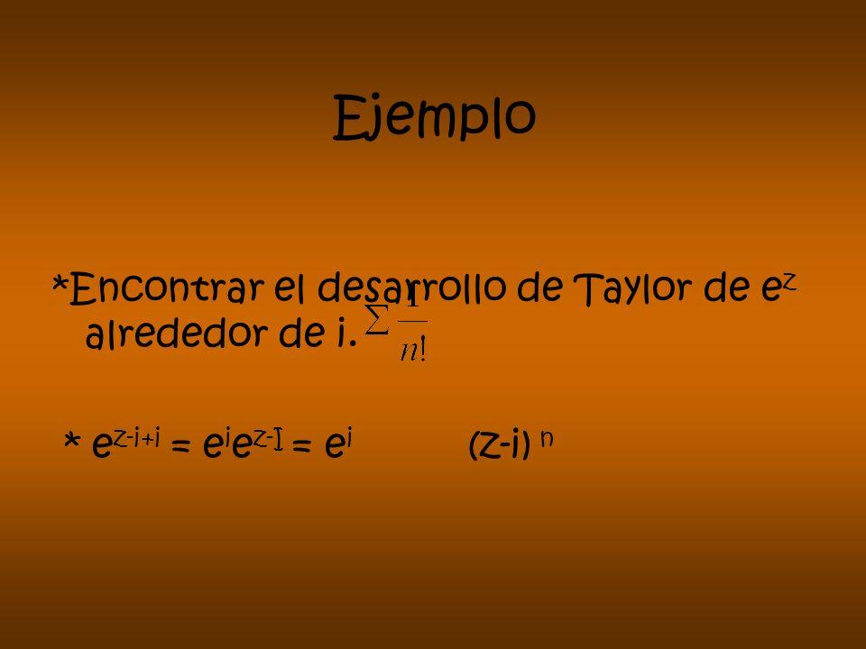Ejemplo *Encontrar el desarrollo de Taylor de ez alrededor de i.