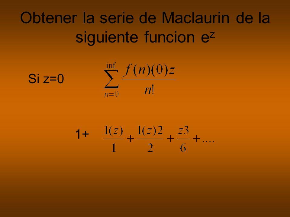 Obtener la serie de Maclaurin de la siguiente funcion ez