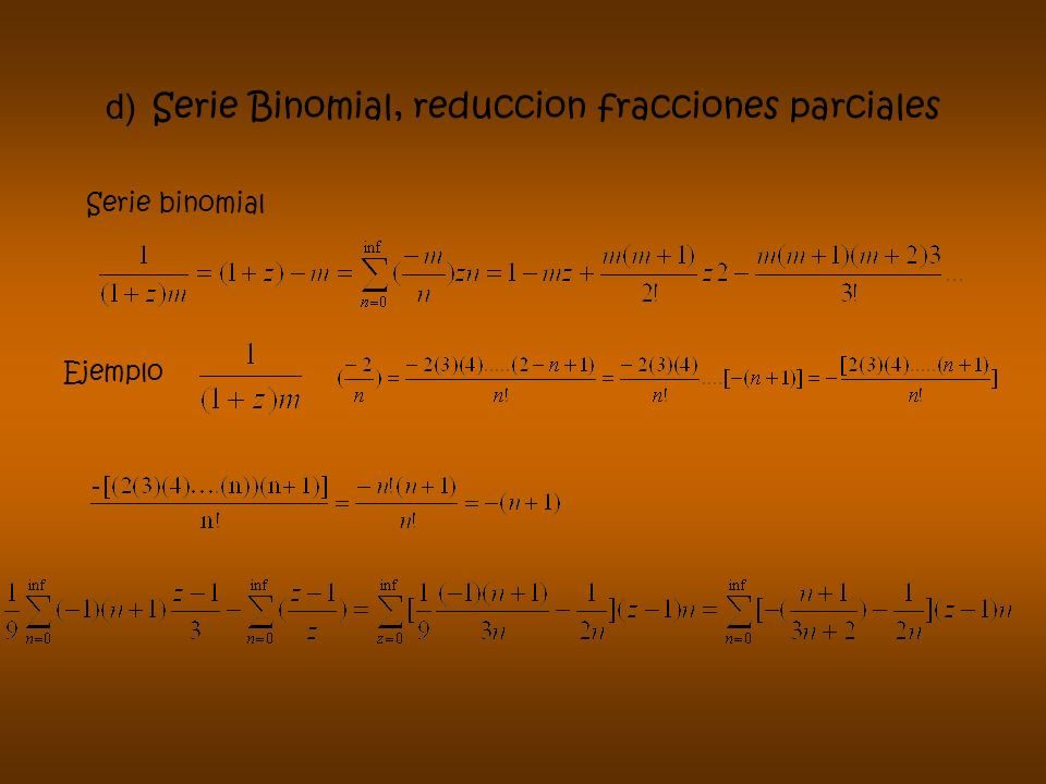 d) Serie Binomial, reduccion fracciones parciales