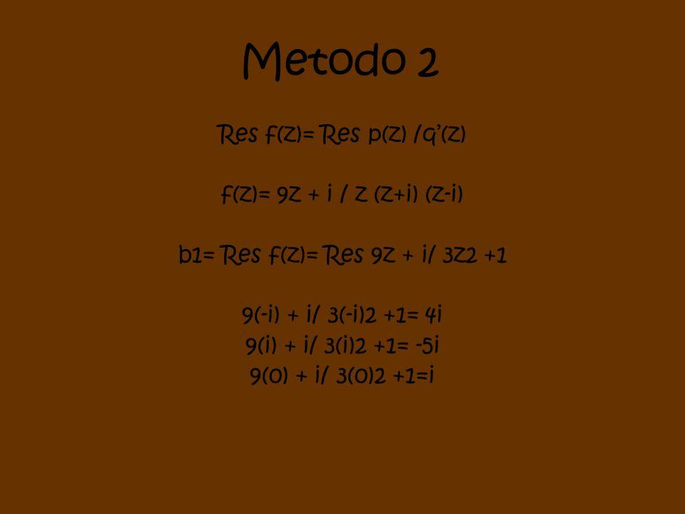 Metodo 2 Res f(z)= Res p(z) /q'(z) f(z)= 9z + i / z (z+i) (z-i)