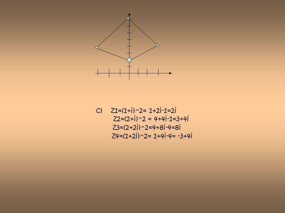 c) z1=(1+i)^2= 1+2i-1=2i z2=(2+i)^2 = 4+4i-1=3+4i.