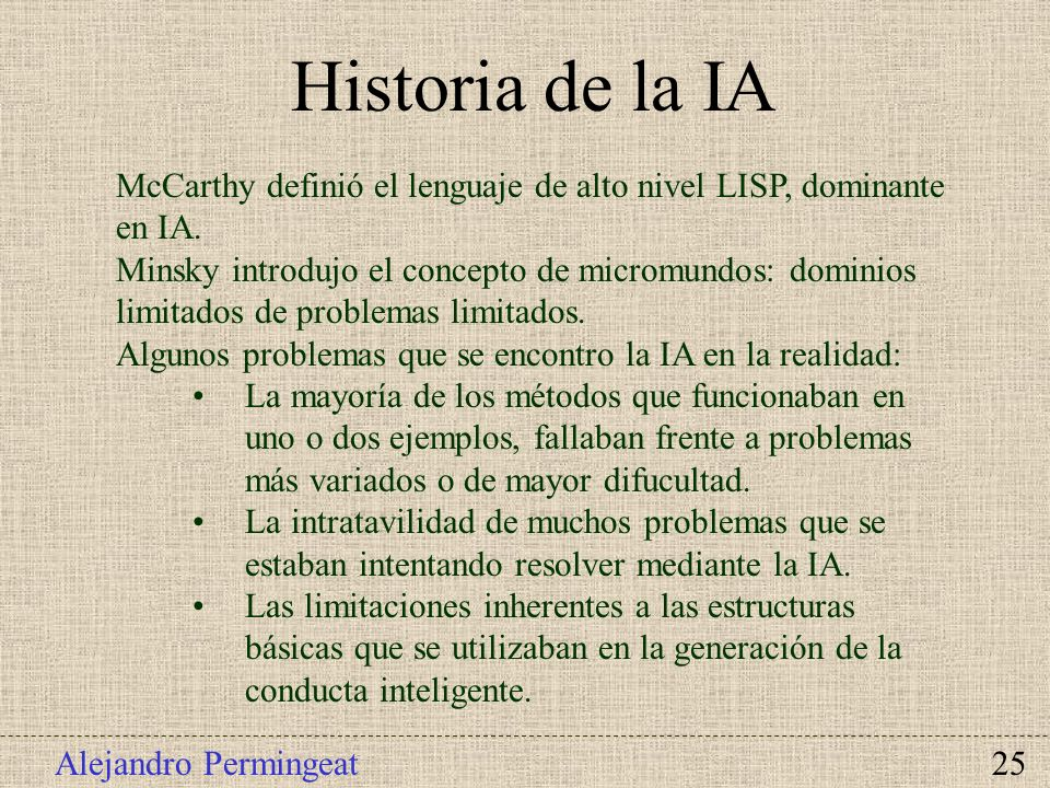 Historia de la IA McCarthy definió el lenguaje de alto nivel LISP, dominante en IA.