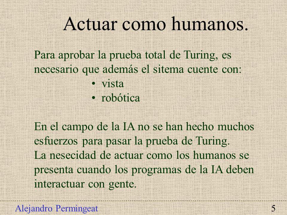 Actuar como humanos. Para aprobar la prueba total de Turing, es necesario que además el sitema cuente con: