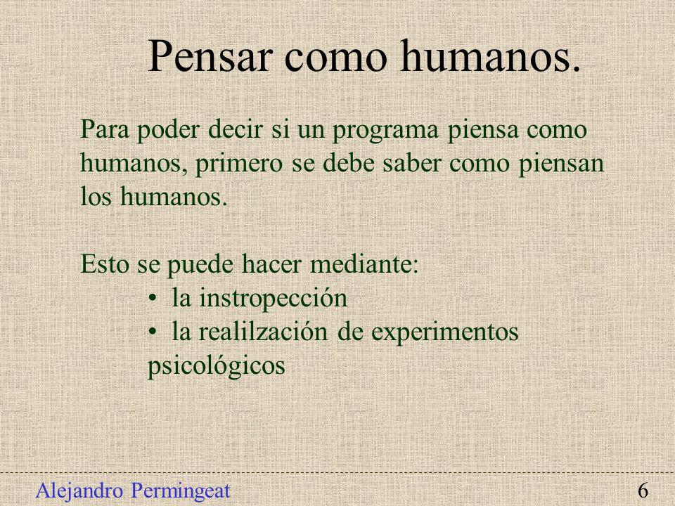 Pensar como humanos. Para poder decir si un programa piensa como humanos, primero se debe saber como piensan los humanos.
