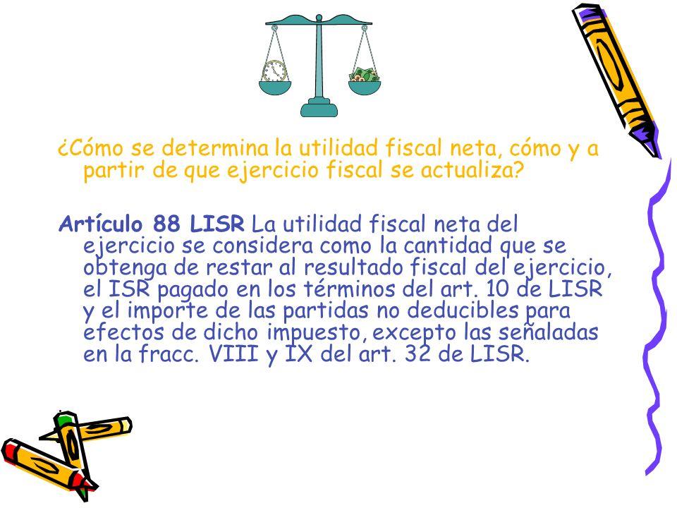 ¿Cómo se determina la utilidad fiscal neta, cómo y a partir de que ejercicio fiscal se actualiza