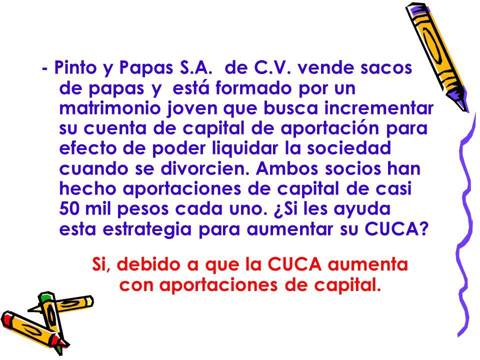Si, debido a que la CUCA aumenta con aportaciones de capital.