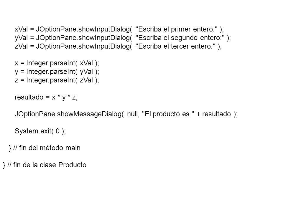 xVal = JOptionPane.showInputDialog( Escriba el primer entero: );