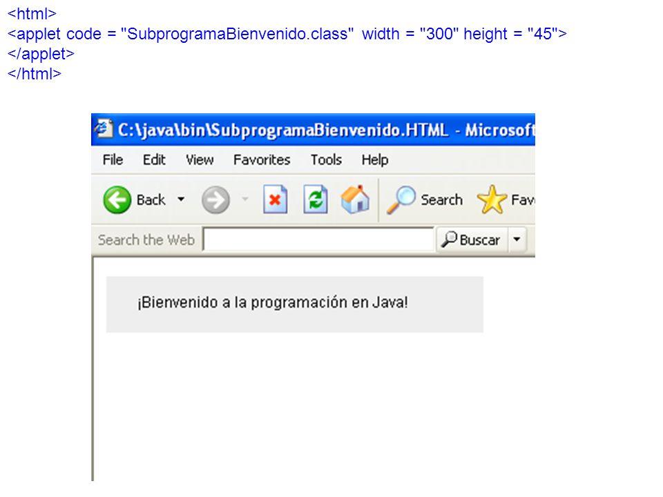 <html> <applet code = SubprogramaBienvenido.class width = 300 height = 45 > </applet> </html>