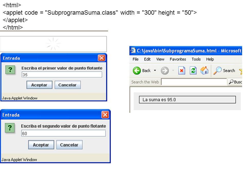 <html> <applet code = SubprogramaSuma.class width = 300 height = 50 > </applet> </html>