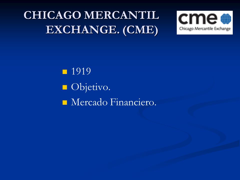 CHICAGO MERCANTIL EXCHANGE. (CME)