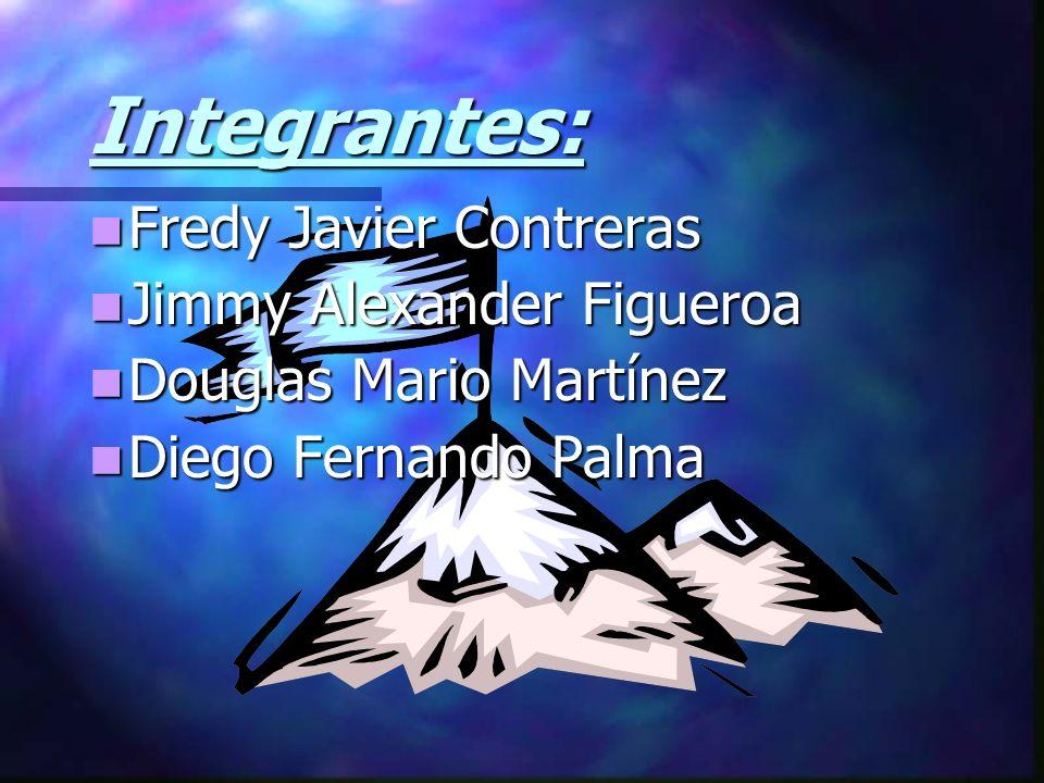 Integrantes: Fredy Javier Contreras Jimmy Alexander Figueroa