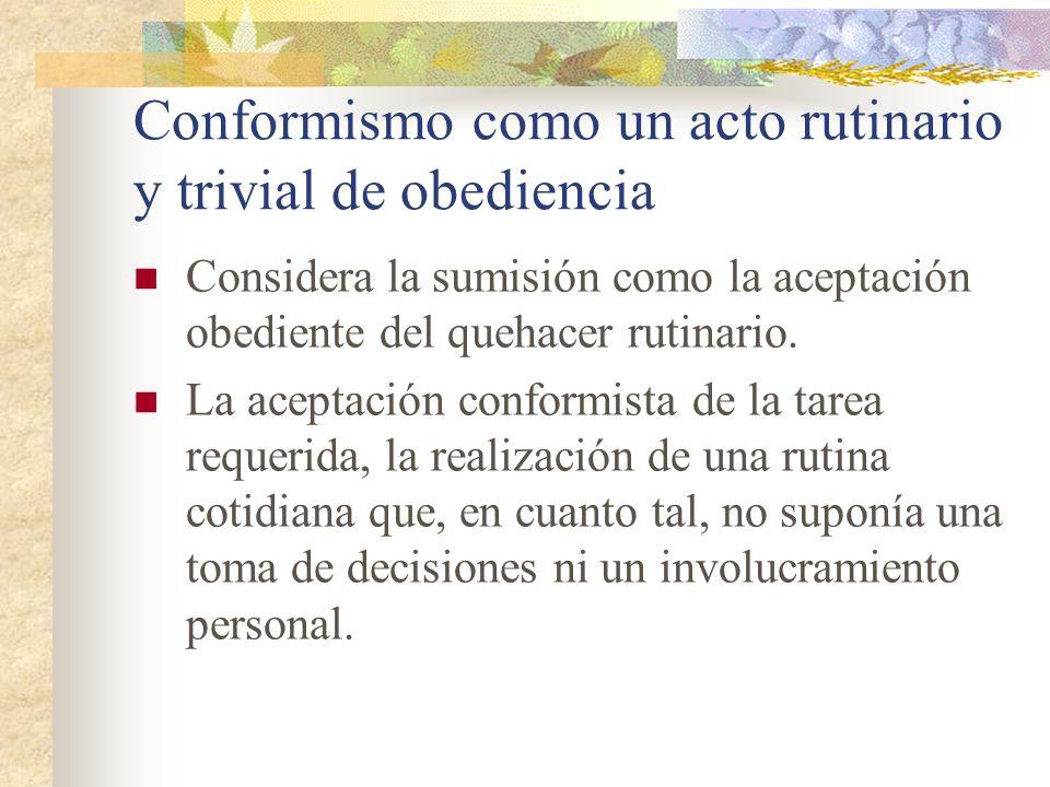 Conformismo como un acto rutinario y trivial de obediencia