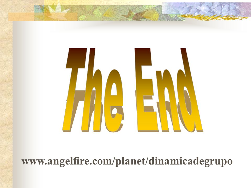 The End www.angelfire.com/planet/dinamicadegrupo