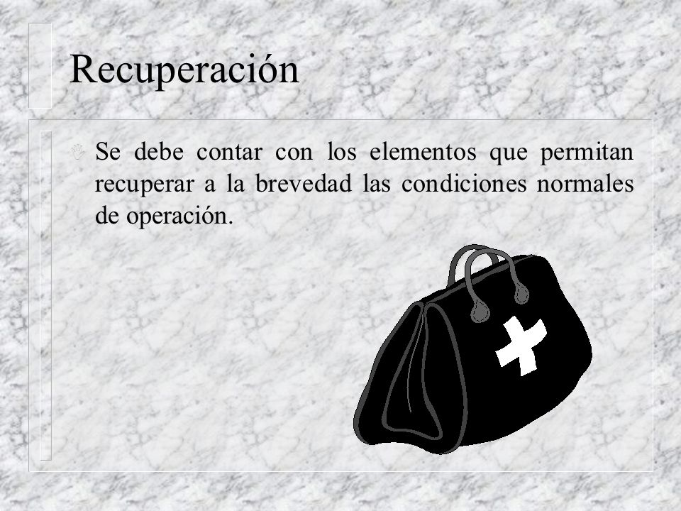 RecuperaciónSe debe contar con los elementos que permitan recuperar a la brevedad las condiciones normales de operación.