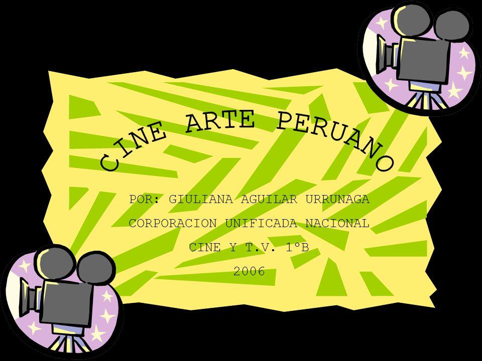 CINE ARTE PERUANO POR: GIULIANA AGUILAR URRUNAGA