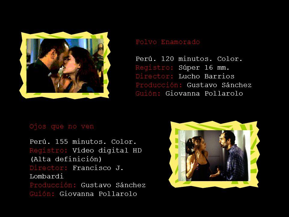 Polvo Enamorado Perú. 120 minutos. Color. Registro: Súper 16 mm. Director: Lucho Barrios Producción: Gustavo Sánchez Guión: Giovanna Pollarolo.