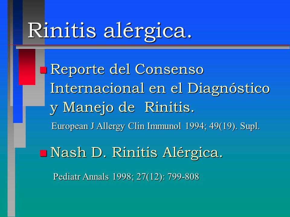 Rinitis alérgica. Reporte del Consenso Internacional en el Diagnóstico y Manejo de Rinitis. Nash D. Rinitis Alérgica.